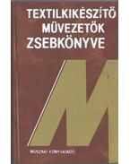 Textilkészítő művezetők zsebkönyve - Bercsényi L. György, Bonkáló Tamás dr., Mihalik Béla dr.