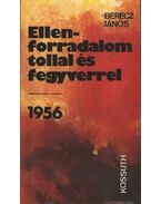 Ellenforradalom tollal és fegyverrel 1956 - Berecz János