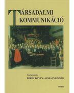 Társadalmi kommunikáció - Béres István, Horányi Özséb