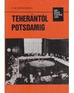 Teherántól Potsdamig - Berezskov, V. M.