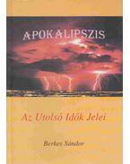 Apokalipszis - Az Utolsó Idők Jelei - Berkes Sándor