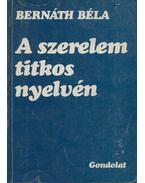 A szerelem titkos nyelvén (dedikált) - Bernáth Béla