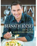 Legyél te is a konyhád mestere - Bernáth József