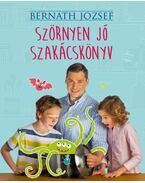 SZÖRNYEN JÓ SZAKÁCSKÖNYV - Bernáth József