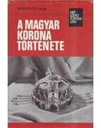 A Magyar Korona története - Bertényi Iván