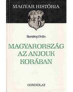 Magyarország az Anjouk korában - Bertényi Iván