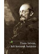 Tisza István, két korszak határán - Bertényi Iván