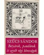 Betyárok, pandúrok és egyéb régi hírességek - Szűcs Sándor