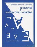 Bevezetés a matematikai logikába - Szendrei János, Tóth Balázs