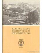 Baranya megye testnevelés- és sporttörténete I. kötet 1867-1945 - Bezerédy Győző