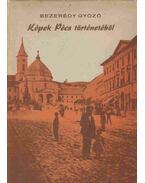 Képek Pécs történetéből - Bezerédy Győző
