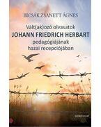 Vált(ak)ozó olvasatok JOHANN FRIEDRICH HERBART pedagógiájának hazai recepciójában - Bicsák Zsanett Ágnes