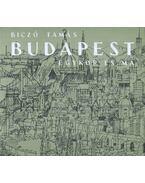 Budapest egykor és ma - Biczó Tamás