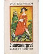Annemargret und die drei Junggesellen - BIERBAUM, OTTO JULIUS