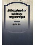 A többpártrendszer kialakulása Magyarországon 1985-1991. - Bihari Mihály
