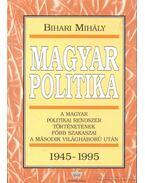 Magyar politika 1945-1995 - Bihari Mihály