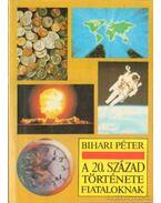 A 20. század története fiataloknak - Bihari Péter