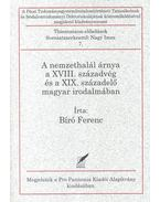 A nemzethalál árnya a XVIII. századvég és a XIX. századelő magyar irodalmában - Bíró Ferenc