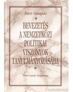 Bevezetés a nemzetközi politikai viszonyok tanulmányozásába - Bíró Gáspár