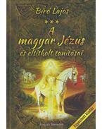 A magyar Jézus és eltitkolt tanításai - Bíró Lajos