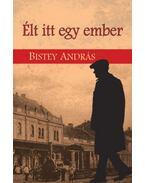 Élt itt egy ember - Bistey András