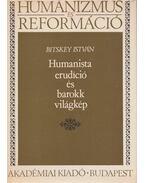 Humanista erudíció és barokk világkép - Bitskey István