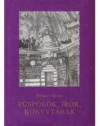 Püspökök, írók, könyvtárak - Bitskey István