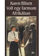Volt egy farmom Afrikában - Blixen, Karen