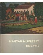 Magyar művészet 1896-1945 - Bodnár Éva, B. Supka Magdolna, Csap Erzsébet, Csengeriné Nagy Zsuzsa