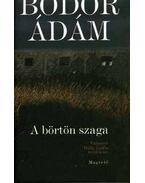 A börtön szaga - Bodor Ádám, Balla Zsófia