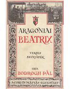 Aragoniai Beatrix (dedikált) - Bodrogh Pál