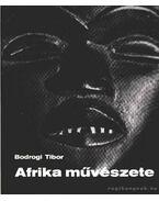Afrika művészete - Bodrogi Tibor