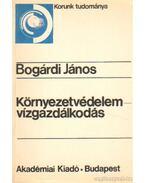 Környezetvédelem - vízgazdálkodás - Bogárdi János