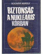 Biztonság a nukleáris korban - Bognár Károly