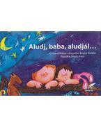 Aludj baba, aludjál... - Bogos Katalin (Szerk.)