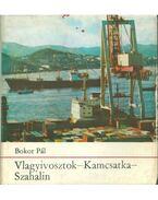 Vlagyivosztok - Kamcsatka - Szahalin - Bokor Pál