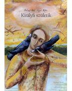 Királyfi születik - Boldizsár Ildikó, Szegedi Katalin