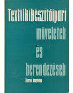 Textilkikészítőipari műveletek és berendezések - Bonkáló Tamás dr.
