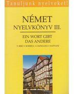 Német nyelvkönyv III. - Ein Wort gibt das andere - Borbély Mária, Csizmadia Miklós, Tamássyné Bíró Magda, Hatvani Renate
