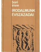 Irodalmunk évszázadai - Bori Imre