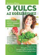 9 kulcs az egészséghez - Mit főzzek, hogy jobban legyek? - Borics Kata