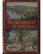 Vom Donaustrand ins heilige Land - Pesendorfer, Friedrich