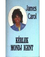 Kérlek, mondj igent - Carol, James