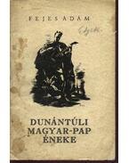 Dunántúli magyar-pap éneke - Fejes Ádám