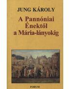 atirni - A Pannóniai Énektől a Mária-lányokig - Jung Károly