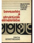 Bevezetés a struktúrák elméletébe - Maurer I. Gyula, Virág Imre