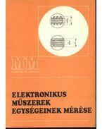 Elektonikus műszerek egységeinek mérése - Andrusik Lajosné, Mike Gyula, Rózsavölgyi János