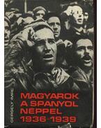 Magyarok a spanyol néppel (1936-1939) - Gergely Imre