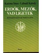 Erdők, mezők, vadligetek - Katona Imre - Lábadi Károly