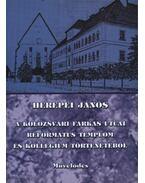 atirni - A kolozsvári Farkas utcai református templom és kollégium történetéből - Herepei János